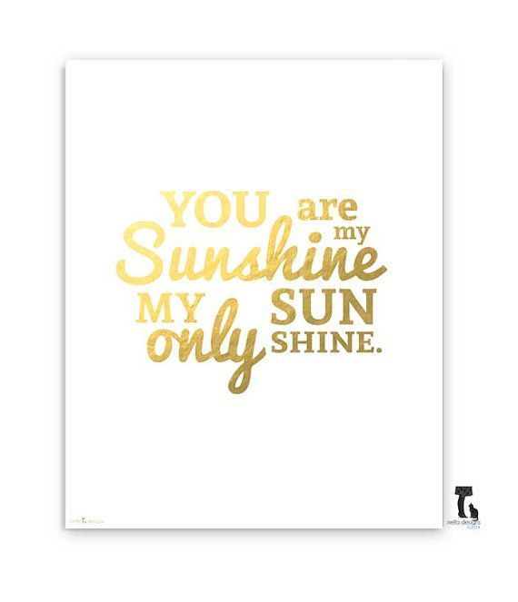 Gold Foil Print   You Are My Sunshine Wall Art, You Are My Sunshine Sign,  Nursery Art, Nursery Print, Quote Print