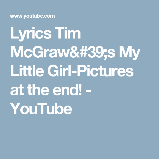 Lyrics Tim McGraw's My Little Girl-Pictures at the end! - YouTube