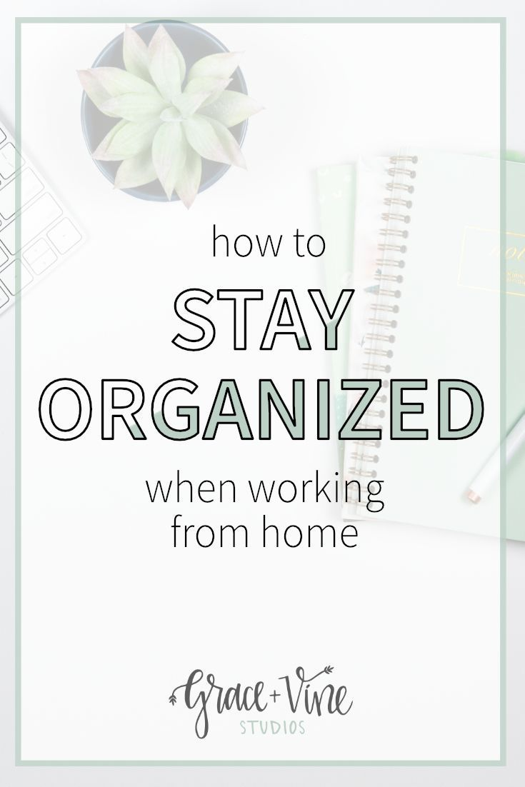 How to Stay Organized When Working from Home | Pinterest ...