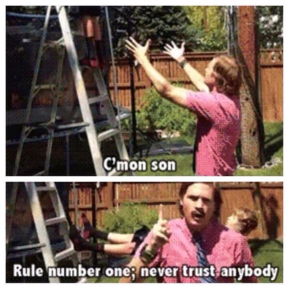 Trust no one, not ever your father!