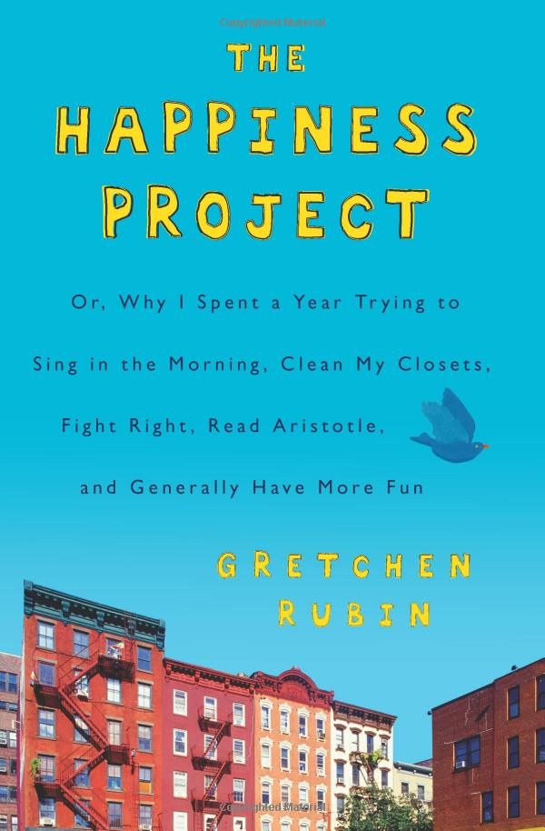 Gretchen Rubin, The Happiness Project: Or, Why I Spent a Year Trying to Sing in the Morning, Clean My Closets, Fight Right, Read Aristotle, and Generally Have more fun, 11/2013