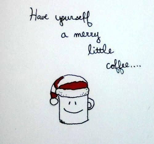 Have Yourself A Merry Little Coffee Christmas Coffee Coffee Quotes Holiday Coffee