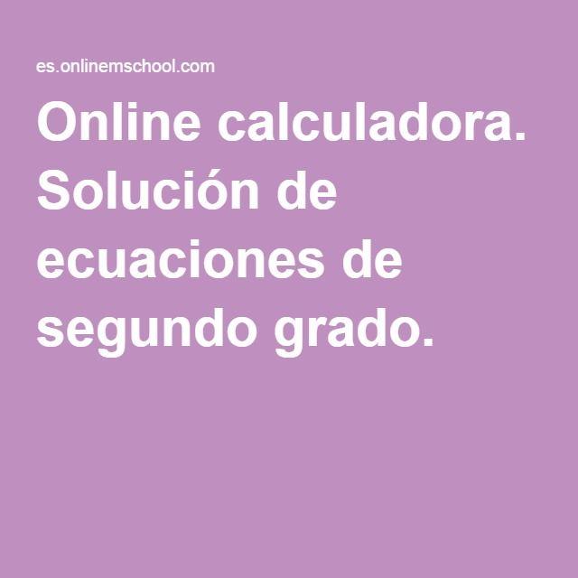 Online Calculadora Solución De Ecuaciones De Segundo Grado Ecuaciones Segundo Grado Grado