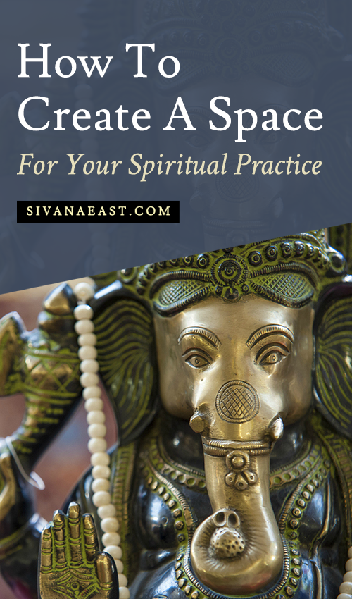 How To Create A Space For Your Spiritual Practice | Sivana