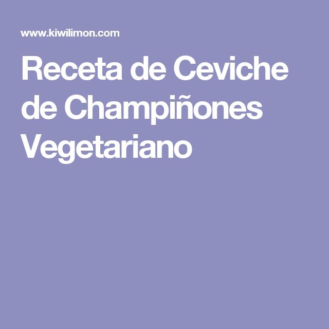 Receta de Ceviche de Champiñones Vegetariano