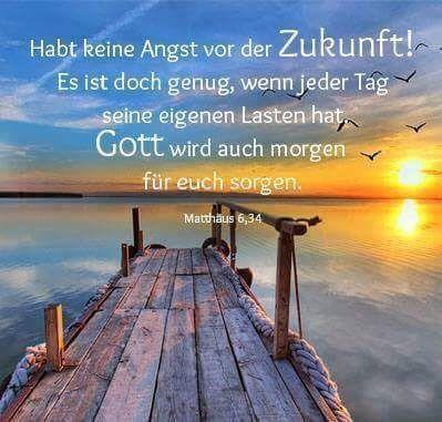 Fürchte dich nicht vor der Zukunft! Es ist genug, wenn jeder Tag seine eigene hat ...  #eigene #furchte #genug #jeder #nicht #seine #zukunft,