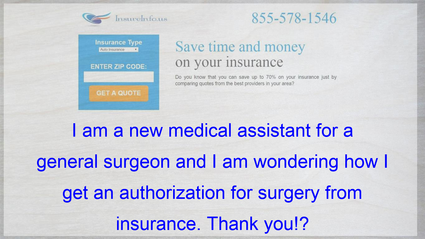 I Am A New Medical Assistant For A General Surgeon And I Am