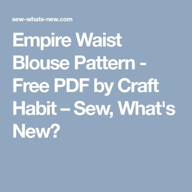 Waist Habit Pattern Empire Free What's – Craft By Blouse Pdf Sew Tqqd6H