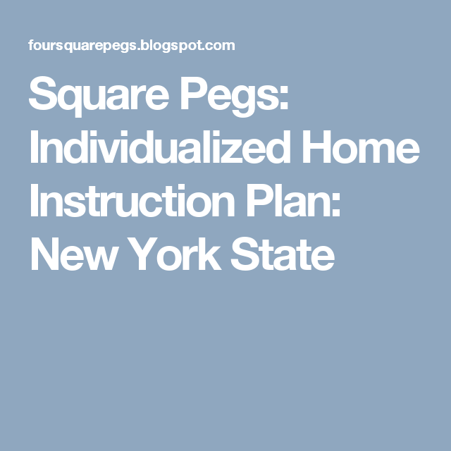 Square Pegs Individualized Home Instruction Plan New York State