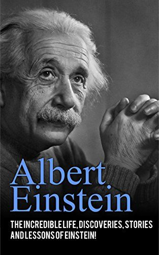 Albert Einstein: The incredible life, discoveries, stories and lessons of Einstein! (English Edition)