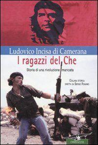 I #ragazzi del che. storia di una rivoluzione edizione Corbaccio  ad Euro 7.00 in #Corbaccio #Libri