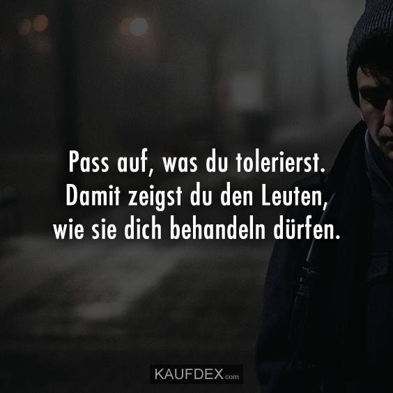 Watch what you tolerate. That's how you show people how to treat you … – Leben – Zitate – Beziehungs