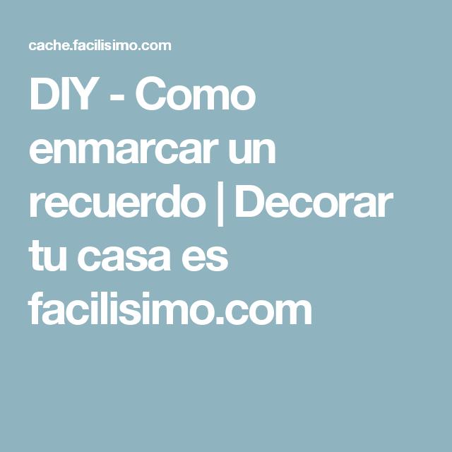 DIY - Como enmarcar un recuerdo   Decorar tu casa es facilisimo.com
