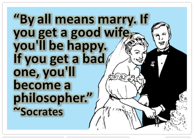 Socrates Quotes On Marriage: By All Means, Marry. If You Get A Good Wife, You'll Become
