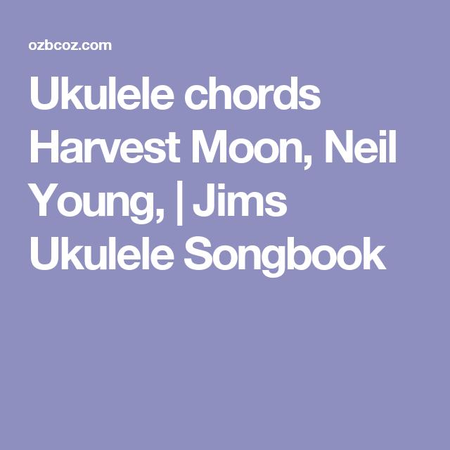 Ukulele chords Harvest Moon, Neil Young, | Jims Ukulele Songbook ...