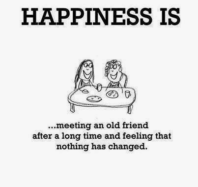 Happiness Is Meeting An Old Friend After A Long Time And Feeling That Nothing Has Changed Best Friendship Quotes Friends Quotes Friendship Pictures Quotes