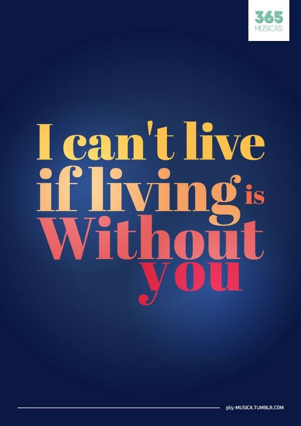 God I can't live if livin is without you...you are my strength ...