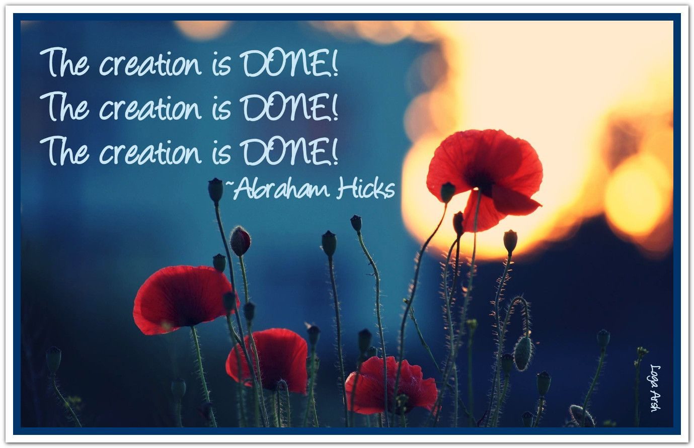 The creation is DONE! The creation is DONE! The creation is DONE! . *Abraham-Hicks Quotes (AHQ1693)