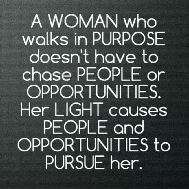 A Woman who walks in purpose doesn't have to chase people or opportunities. Her light causes people and opportunites to pirsue her. #AbsorbIt #LetItSinkIn @coletheabge