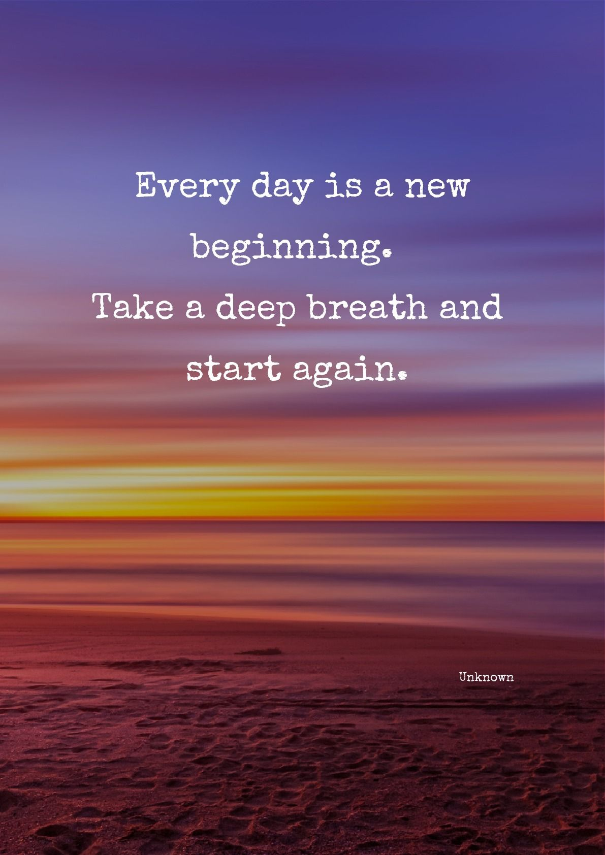 Every Day Is A New Beginning Take A Deep Breath And Start Again By Unknown Sunrise Quotes Breathe Quotes Beginning Quotes
