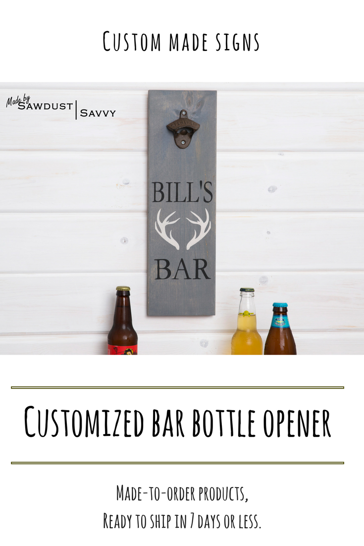 Customized Bar Bottle Opener Customize With Your Name Dimensions 5 Wide By 18 Tall Sawdustavvy Customsigns Madetoorder