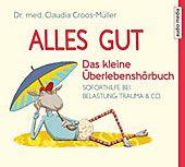 Photo of Alles gut – Das kleine Überlebenshörbuch, 1 Audio-CD. Claudia Croos-Müller, – Hörbuch