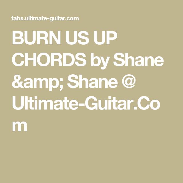 BURN US UP CHORDS by Shane & Shane @ Ultimate-Guitar.Com   Guitar ...