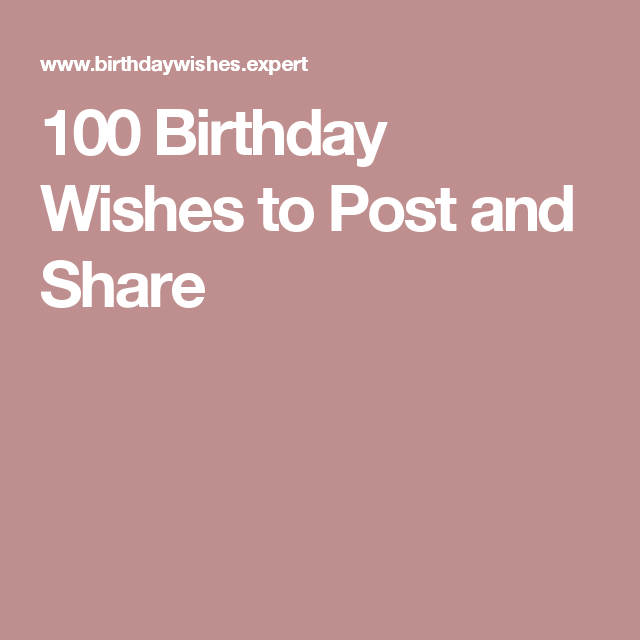 100 Birthday Wishes To Post And Share Posts Messages Unique