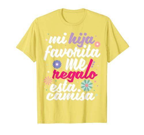 Mi Hija Favorita Me Regalo Esta Camisa Dia Del Padre