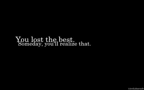 One Day You Will Realize What Youve Lost Saying Lost Myself