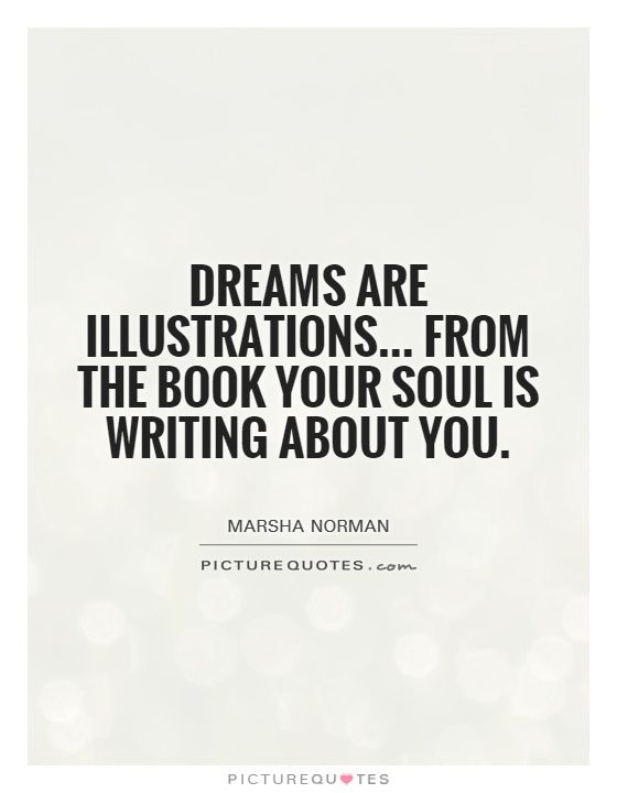 Dreams are illustrations from the book your soul is writing - book writing