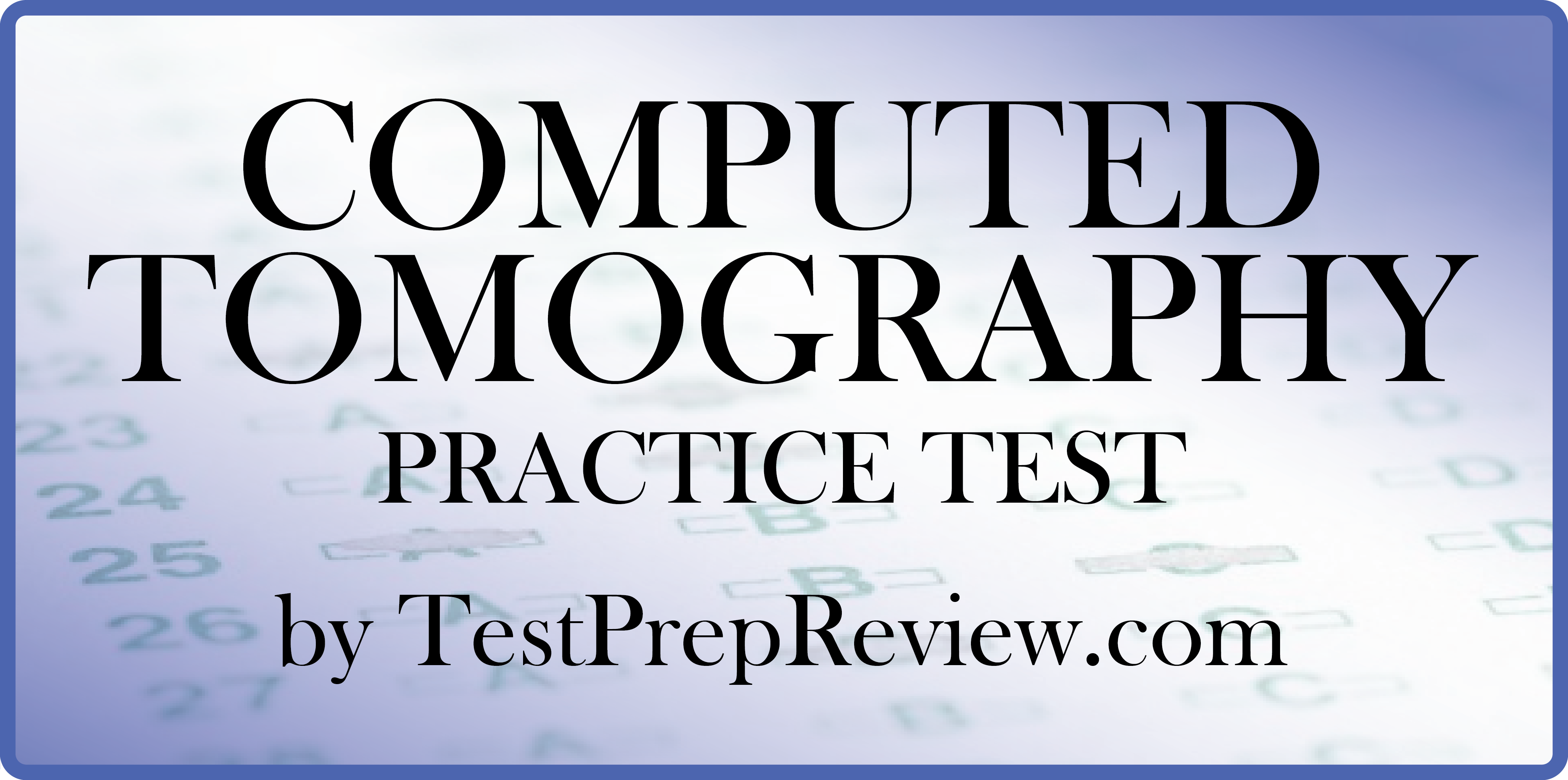 Free Computed Tomography Practice Test Questions by