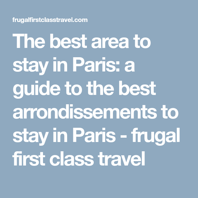 The Best Area To Stay In Paris A Guide Arrondists