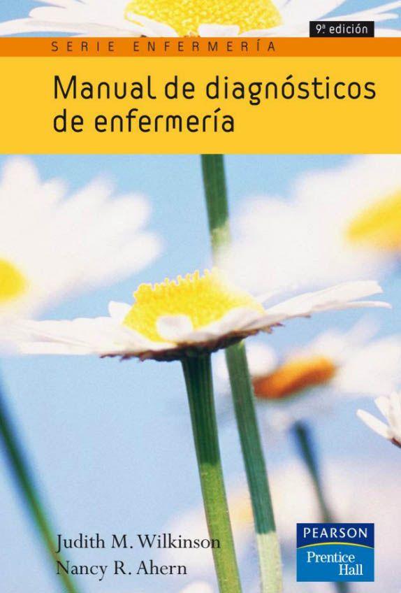 Manual De Diagnósticos De Enfermería Autores Judith M Wilkinson Y Nancy R Ahern Editorial Pearson Edición 9 Isbn 9788483224175 Nurse Love Nurse Herbs