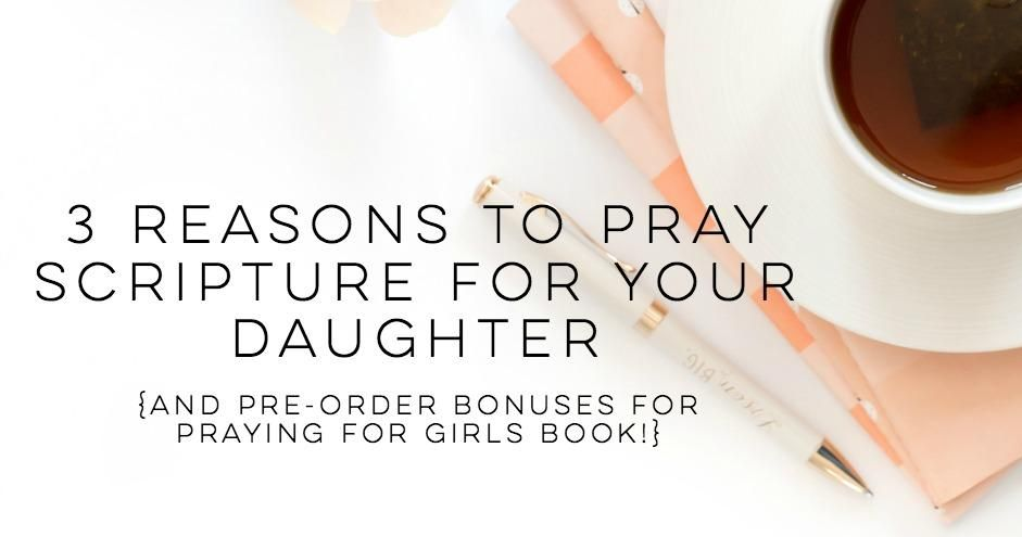 3 Reasons to Pray Scripture for Your Daughter AND Pre-Order Bonuses for #PrayingforGirls! Praying Scripture has been a game-changer for me and I believe it can be for you too!