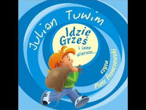 Wiersze Dla Dzieci Julian Tuwim Idzie Grześ Czyta Piotr