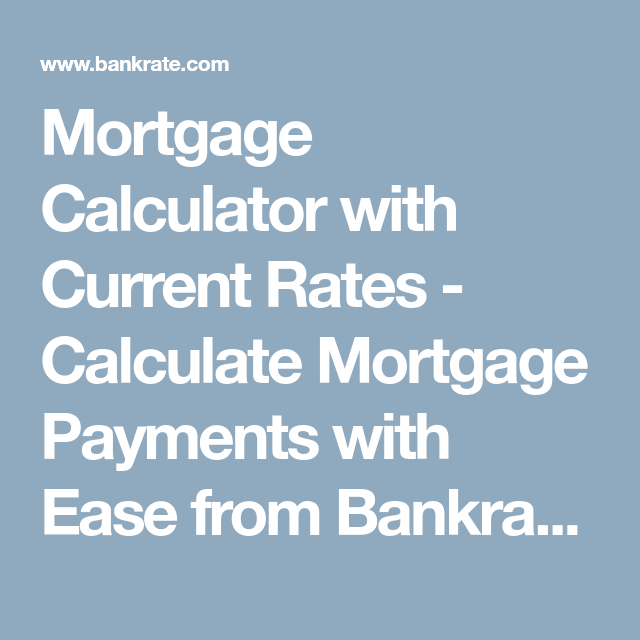 Mortgage Calculator With Current Rates Calculate Mortgage Payments With Ease Mortgage Payment Calculator Mortgage Amortization Calculator Mortgage Calculator