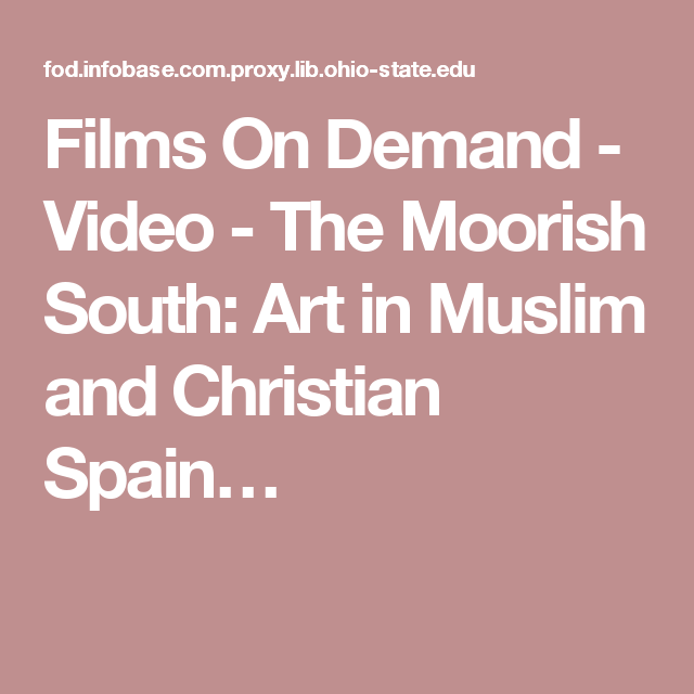 Films On Demand - Video - The Moorish South: Art in Muslim and Christian Spain…