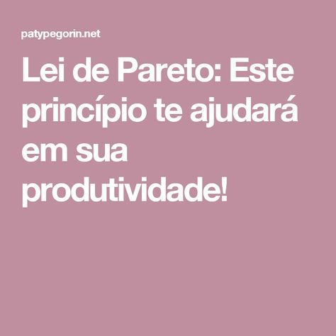 Lei de Pareto: Este princípio te ajudará em sua produtividade!