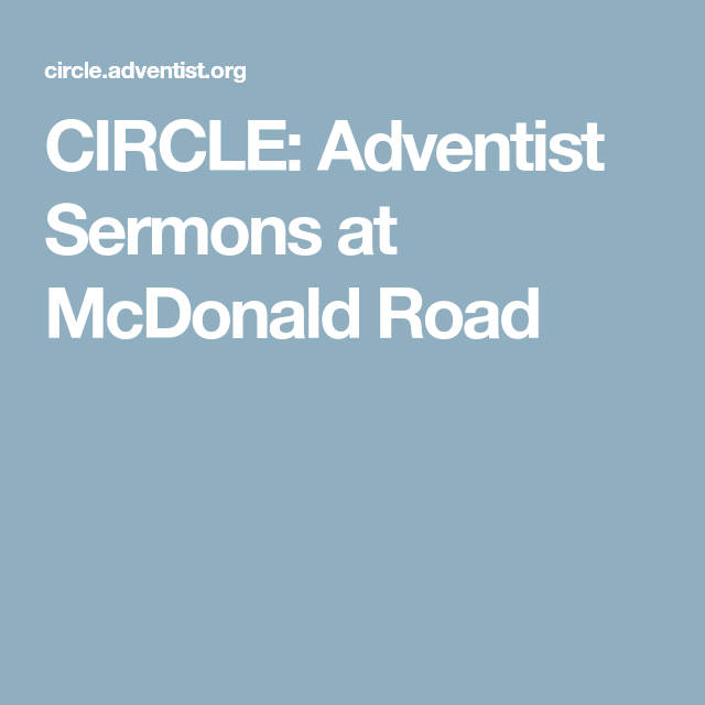 CIRCLE: Adventist Sermons at McDonald Road | PREKE