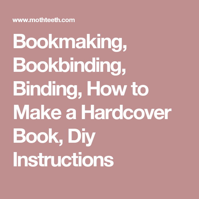Bookmaking, Bookbinding, Binding, How To Make A Hardcover