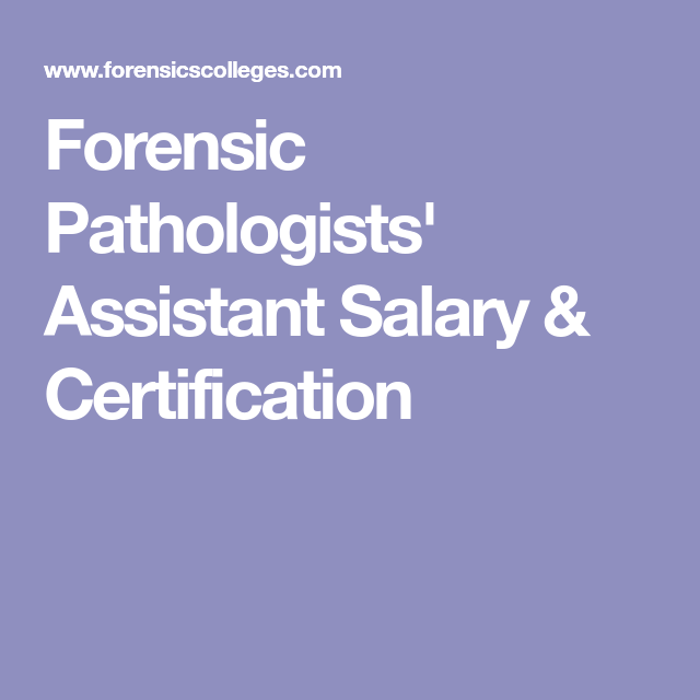 Forensic Pathologists Assistant Salary Certification