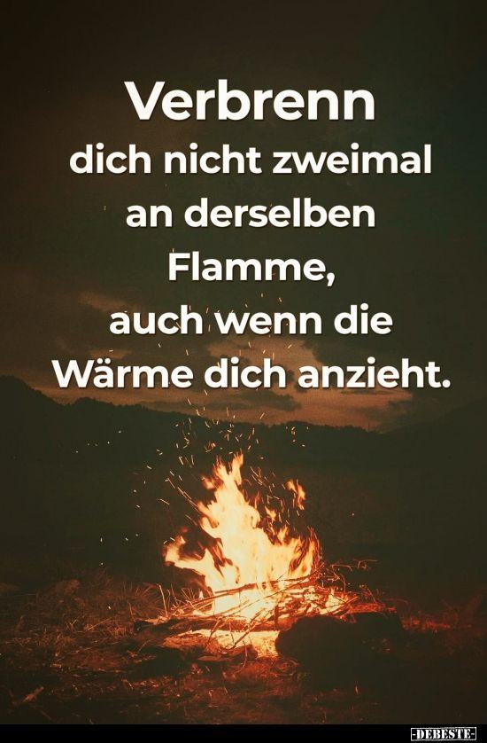 Verbrenn dich nicht zweimal an derselben Flamme..