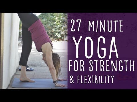 27 minute vinyasa yoga for strength and flexibility with