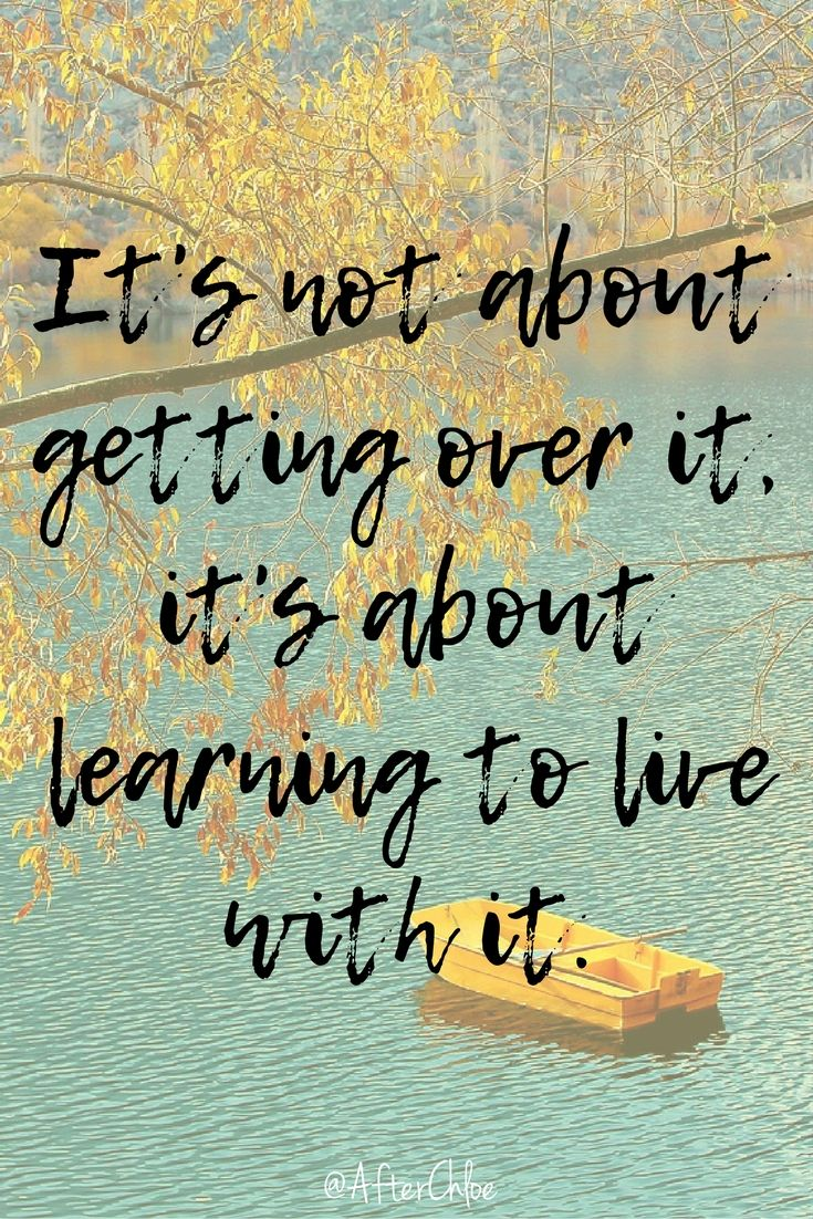 It's Not About Getting over It, It's About Learning To