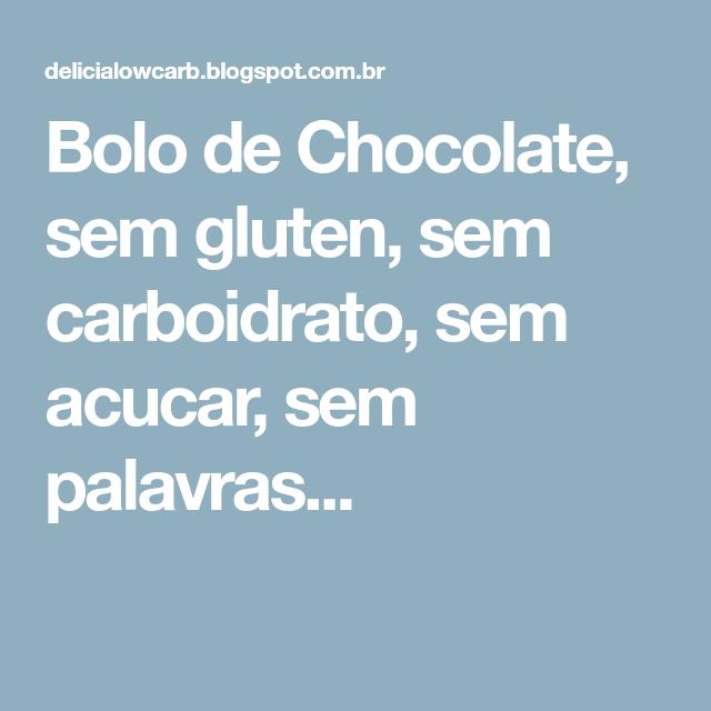 Bolo de Chocolate, sem gluten, sem carboidrato, sem acucar, sem palavras...