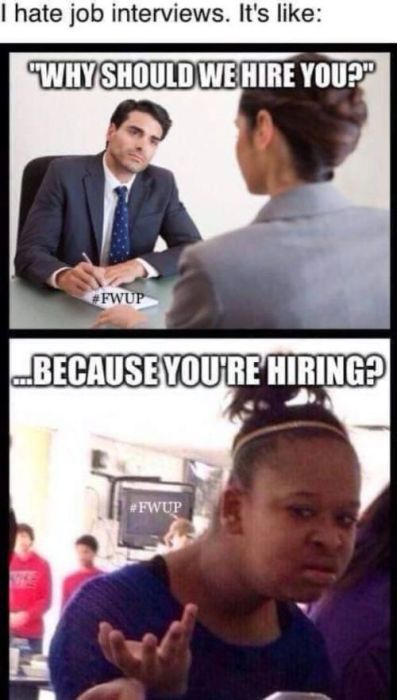 And this is HILARIOUS because I had a Interview today and he