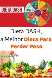 Dieta DASH a Melhor Dieta Para Perder Peso
