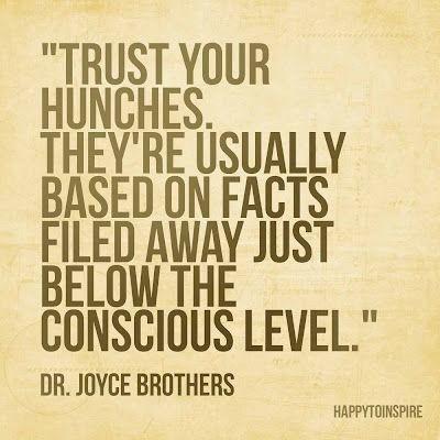 Trust Your Hunches. Source: http://inspiredjoyfulchaos.tumblr.com/post/29424192543