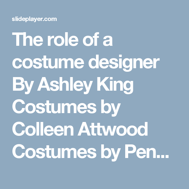 The Role Of A Costume Designer By Ashley King Costumes By Colleen Attwood Costumes By Penny Rose Ppt Download King Costume Costumes Design